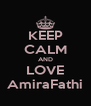 KEEP CALM AND LOVE AmiraFathi - Personalised Poster A4 size