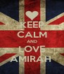 KEEP CALM AND LOVE AMIRAH  - Personalised Poster A4 size