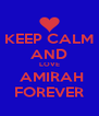 KEEP CALM AND LOVE  AMIRAH FOREVER - Personalised Poster A4 size