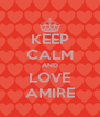 KEEP CALM AND LOVE AMIRE - Personalised Poster A4 size