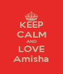 KEEP CALM AND LOVE Amisha - Personalised Poster A4 size