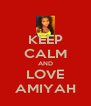 KEEP CALM AND LOVE AMIYAH - Personalised Poster A4 size