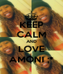 KEEP CALM AND LOVE AMONI ;* - Personalised Poster A4 size