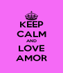 KEEP CALM AND LOVE AMOR - Personalised Poster A4 size