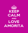 KEEP CALM AND LOVE AMORITA - Personalised Poster A4 size