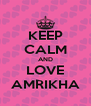 KEEP CALM AND LOVE AMRIKHA - Personalised Poster A4 size