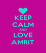 KEEP CALM AND LOVE AMRIT - Personalised Poster A4 size
