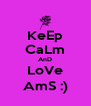 KeEp CaLm AnD LoVe AmS :) - Personalised Poster A4 size
