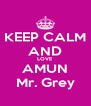 KEEP CALM AND LOVE AMUN Mr. Grey - Personalised Poster A4 size