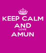 KEEP CALM AND LOVE AMUN  - Personalised Poster A4 size