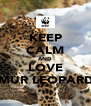 KEEP CALM AND LOVE AMUR LEOPARDS - Personalised Poster A4 size