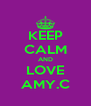 KEEP CALM AND LOVE AMY.C - Personalised Poster A4 size