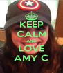 KEEP CALM AND LOVE AMY C - Personalised Poster A4 size