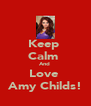 Keep  Calm  And  Love  Amy Childs! - Personalised Poster A4 size