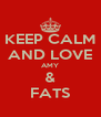 KEEP CALM AND LOVE AMY & FATS - Personalised Poster A4 size