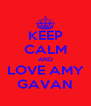 KEEP CALM AND LOVE AMY GAVAN - Personalised Poster A4 size