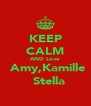 KEEP CALM AND Love  Amy,Kamille   Stella - Personalised Poster A4 size
