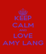 KEEP CALM AND LOVE AMY LANG - Personalised Poster A4 size