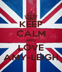 KEEP CALM AND LOVE AMY-LEIGH - Personalised Poster A4 size
