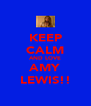 KEEP CALM AND LOVE AMY LEWIS!! - Personalised Poster A4 size