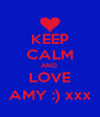 KEEP CALM AND  LOVE AMY :) xxx - Personalised Poster A4 size