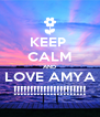 KEEP  CALM AND LOVE AMYA !!!!!!!!!!!!!!!!!!!!!! - Personalised Poster A4 size