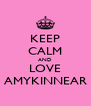 KEEP CALM AND LOVE AMYKINNEAR - Personalised Poster A4 size