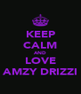 KEEP CALM AND LOVE AMZY DRIZZI - Personalised Poster A4 size