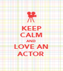 KEEP CALM AND LOVE AN ACTOR - Personalised Poster A4 size