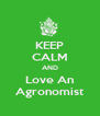 KEEP CALM AND Love An Agronomist - Personalised Poster A4 size