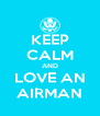 KEEP CALM AND LOVE AN AIRMAN - Personalised Poster A4 size
