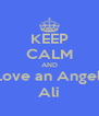 KEEP CALM AND Love an Angel, Ali - Personalised Poster A4 size