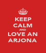 KEEP CALM AND LOVE AN ARJONA - Personalised Poster A4 size