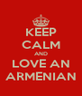 KEEP CALM AND LOVE AN ARMENIAN - Personalised Poster A4 size