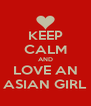 KEEP CALM AND LOVE AN ASIAN GIRL - Personalised Poster A4 size