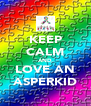 KEEP CALM AND LOVE AN ASPERKID - Personalised Poster A4 size