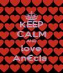 KEEP CALM AND love An€cIa  - Personalised Poster A4 size