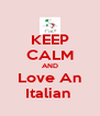 KEEP CALM AND Love An Italian  - Personalised Poster A4 size