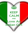 KEEP CALM AND Love An Italian Girl - Personalised Poster A4 size