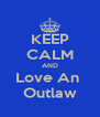 KEEP CALM AND Love An  Outlaw - Personalised Poster A4 size