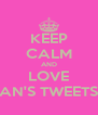 KEEP CALM AND LOVE AN'S TWEETS - Personalised Poster A4 size
