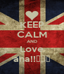 KEEP CALM AND Love ana!!♡♥♡ - Personalised Poster A4 size