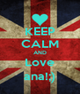 KEEP CALM AND Love ana!;) - Personalised Poster A4 size