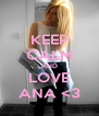 KEEP CALM AND LOVE ANA <3 - Personalised Poster A4 size