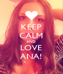 KEEP CALM AND LOVE ANA! - Personalised Poster A4 size