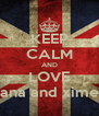 KEEP CALM AND LOVE ana and xime - Personalised Poster A4 size