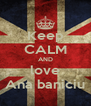 Keep CALM AND love Ana baniciu - Personalised Poster A4 size