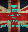 KEEP CALM AND LOVE Ana Gutierrez!;) - Personalised Poster A4 size