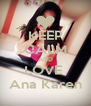 KEEP CALM AND LOVE  Ana Karen - Personalised Poster A4 size