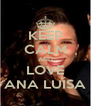KEEP CALM AND LOVE ANA LUÍSA - Personalised Poster A4 size